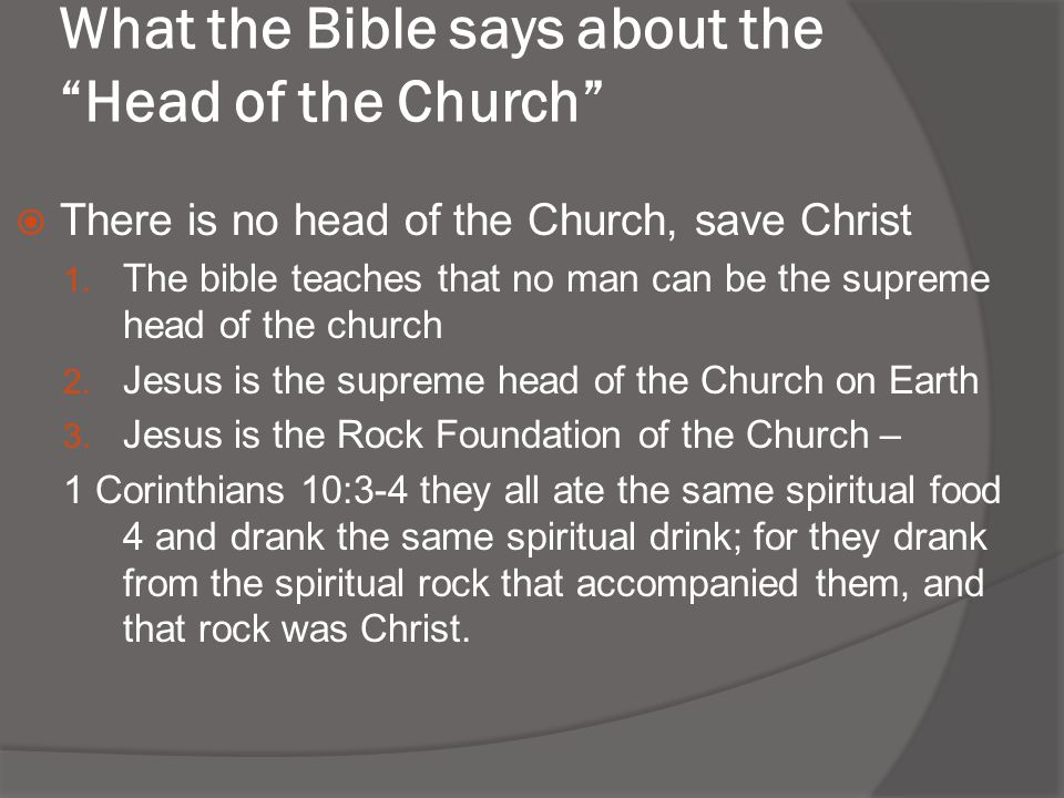 What the Bible says about the Head of the Church  There is no head of the Church, save Christ 1.