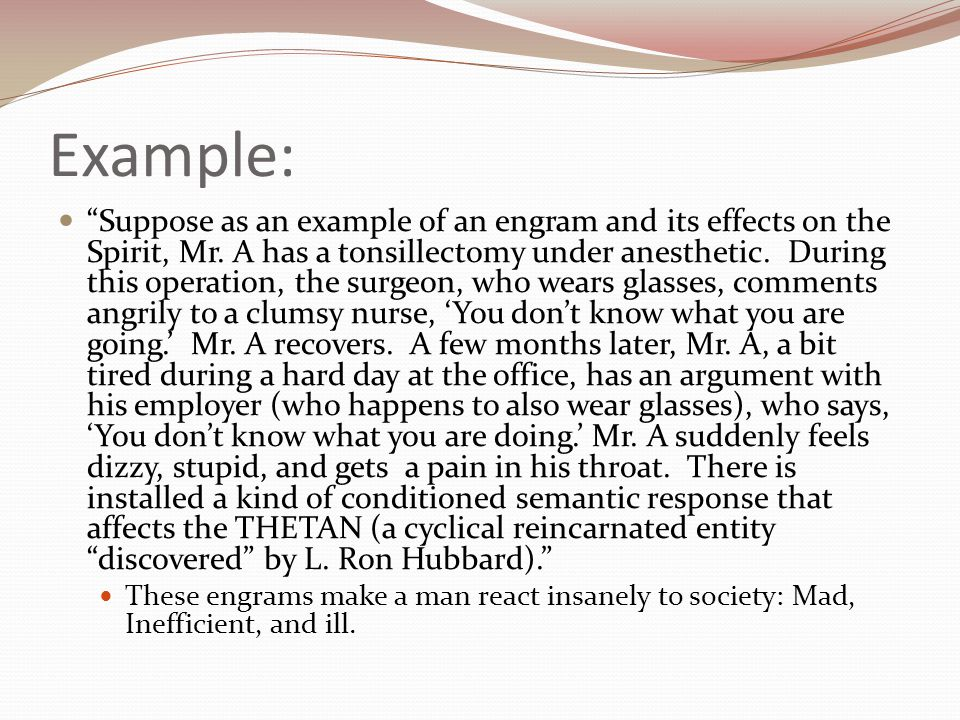 Example: Suppose as an example of an engram and its effects on the Spirit, Mr.