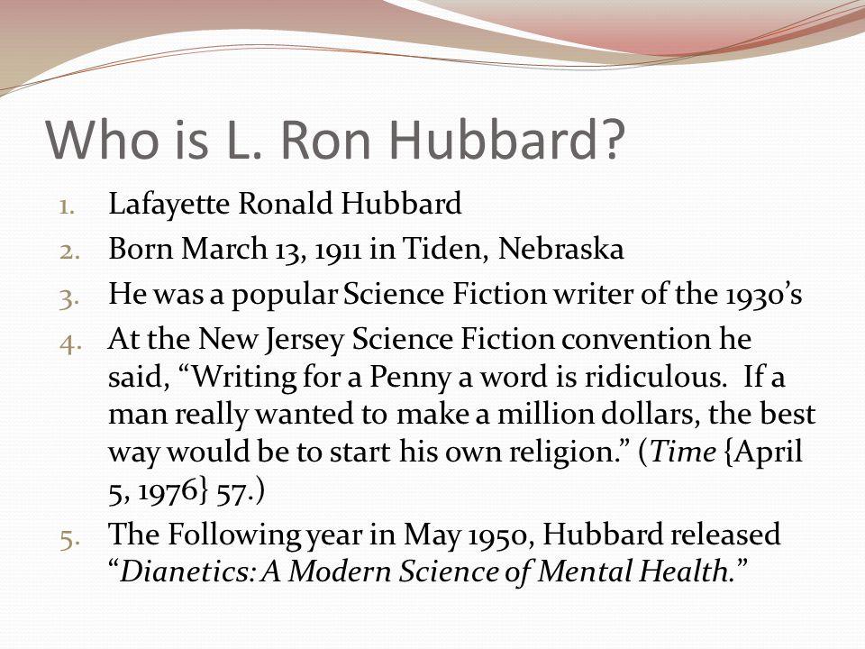 Who is L.Ron Hubbard. 1. Lafayette Ronald Hubbard 2.
