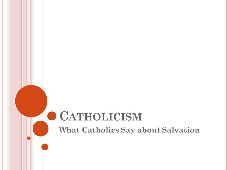 C ATHOLICISM What Catholics Say about Salvation