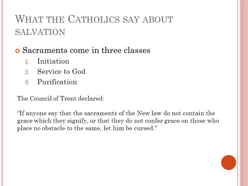 W HAT THE C ATHOLICS SAY ABOUT SALVATION Sacraments come in three classes 1.