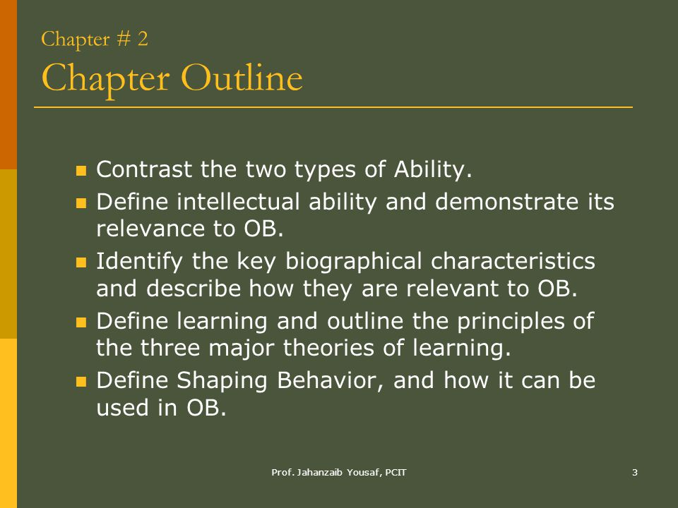 Prof. Jahanzaib Yousaf, PCIT3 Chapter # 2 Chapter Outline Contrast the two types of Ability. Define intellectual ability and demonstrate its relevance