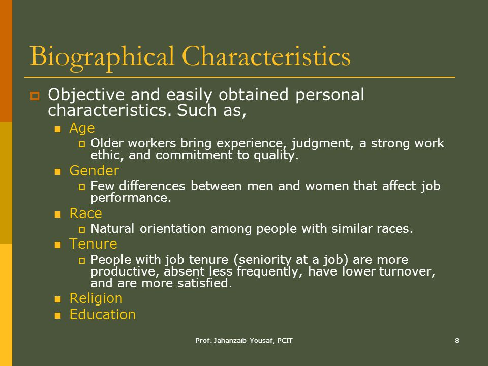 Prof. Jahanzaib Yousaf, PCIT8 Biographical Characteristics  Objective and easily obtained personal characteristics. Such as, Age  Older workers brin
