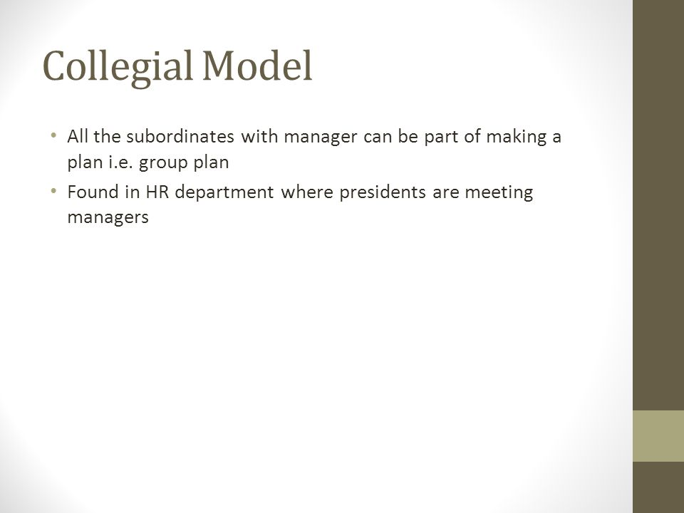 Collegial Model All the subordinates with manager can be part of making a plan i.e.