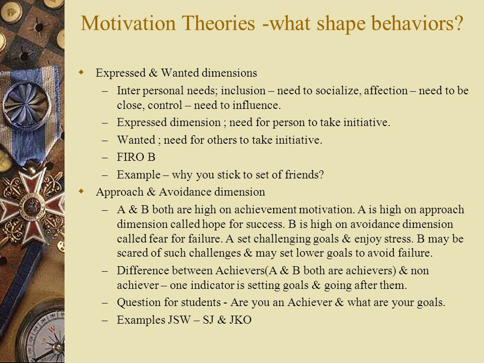 Motivation Theories -what shape behaviors.