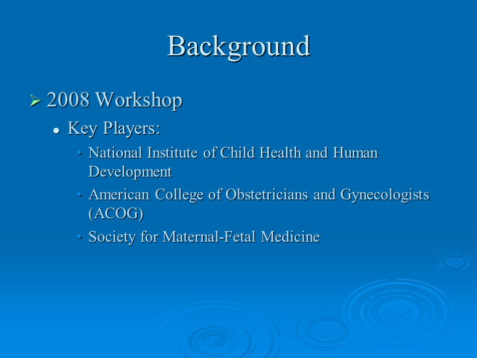 Background  2008 Workshop Key Players: Key Players: National Institute of Child Health and Human DevelopmentNational Institute of Child Health and Hu