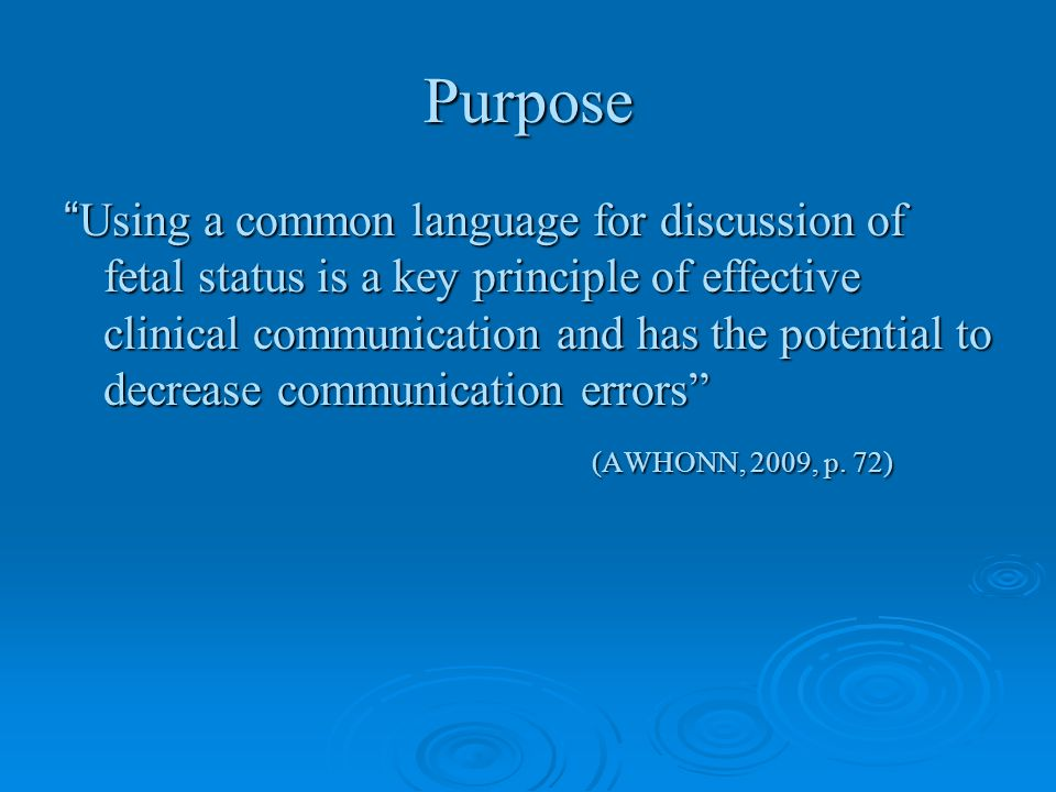"Purpose ""Using a common language for discussion of fetal status is a key principle of effective clinical communication and has the potential to decrea"