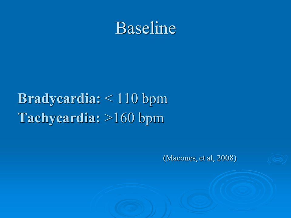 Baseline Bradycardia: < 110 bpm Tachycardia: >160 bpm (Macones, et al, 2008)
