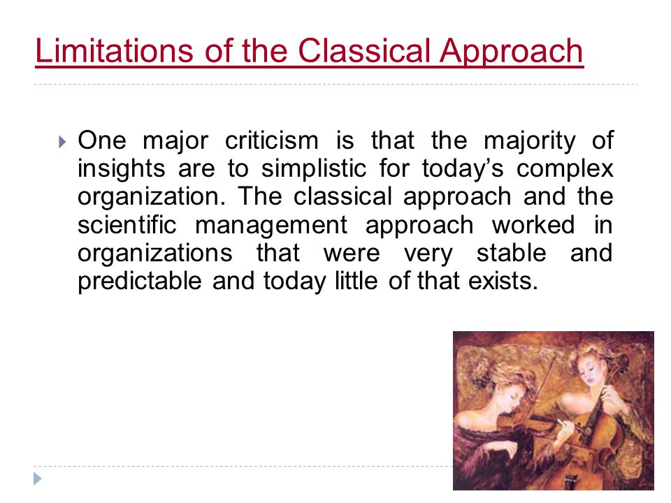 Contributions of the Classical Approach  The greatest contribution of the classical approach was the identification of management as an important ele