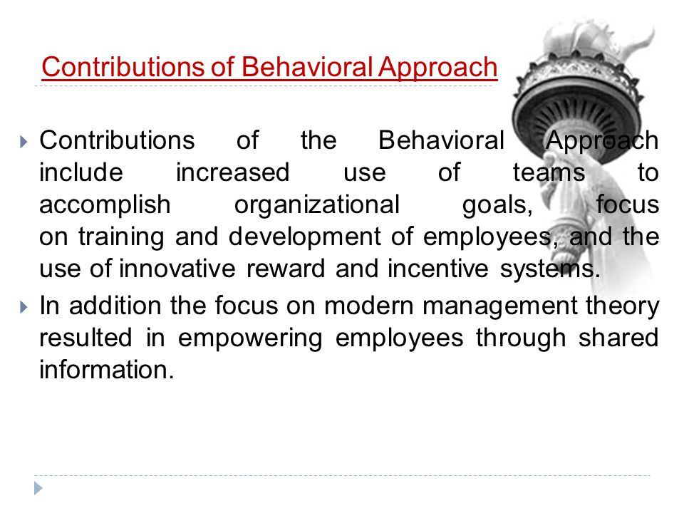 HUMAN BEHAVIOUR APPROACH Uses –Demonstrates how management can be effective by applying knowledge of organisation behaviour. Contributors –Maslow, Her