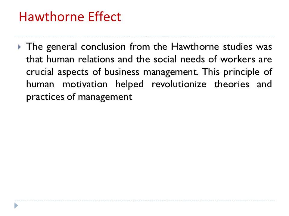 The Behavioral Science Approach  The Hawthorne Studies: a series of research studies conducted at the Hawthorne Works of General Electric helped lend