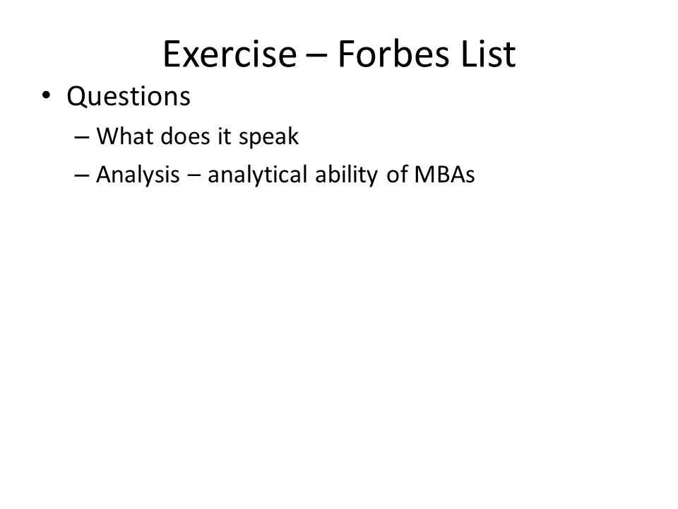 Exercise – Forbes List Questions – What does it speak – Analysis – analytical ability of MBAs