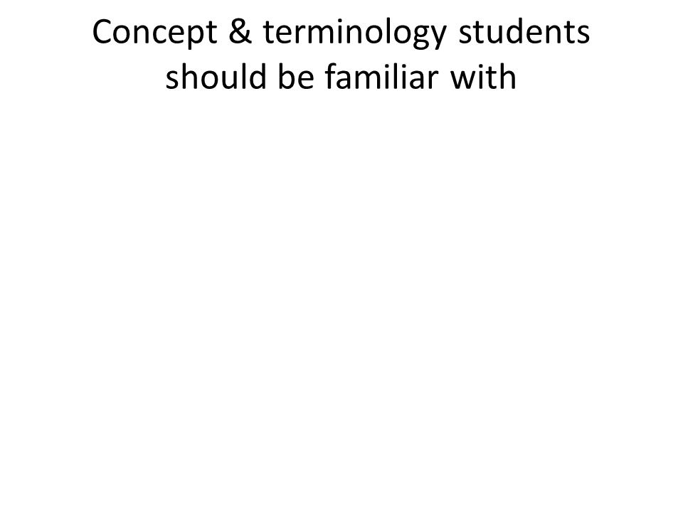 Concept & terminology students should be familiar with
