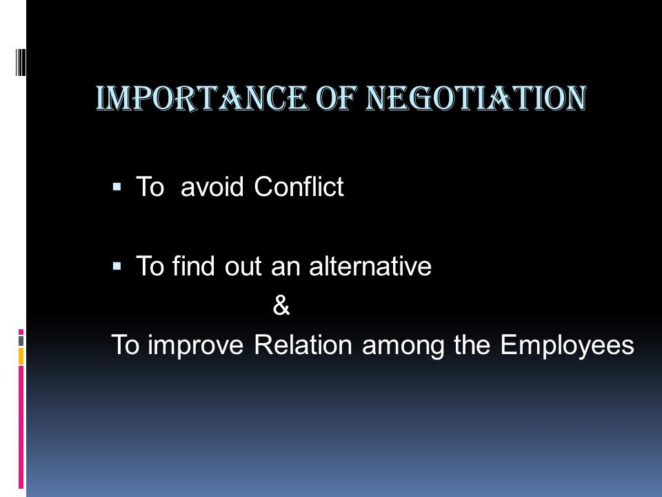 Importance of Negotiation  To avoid Conflict  To find out an alternative & To improve Relation among the Employees