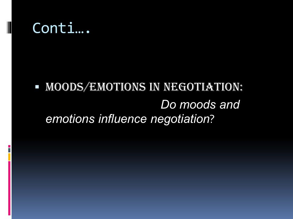 Conti….  Moods/Emotions in Negotiation: Do moods and emotions influence negotiation ?
