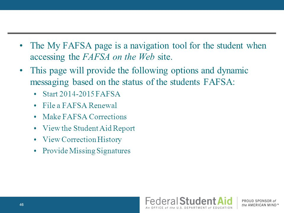 The My FAFSA page is a navigation tool for the student when accessing the FAFSA on the Web site.