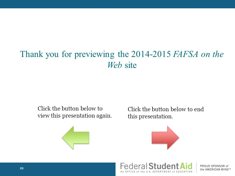 Thank you for previewing the FAFSA on the Web site Click the button below to view this presentation again.
