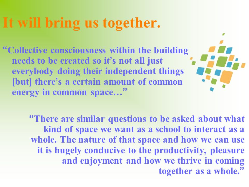 There are similar questions to be asked about what kind of space we want as a school to interact as a whole.