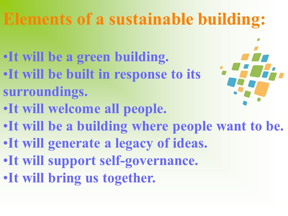 Elements of a sustainable building: It will be a green building.