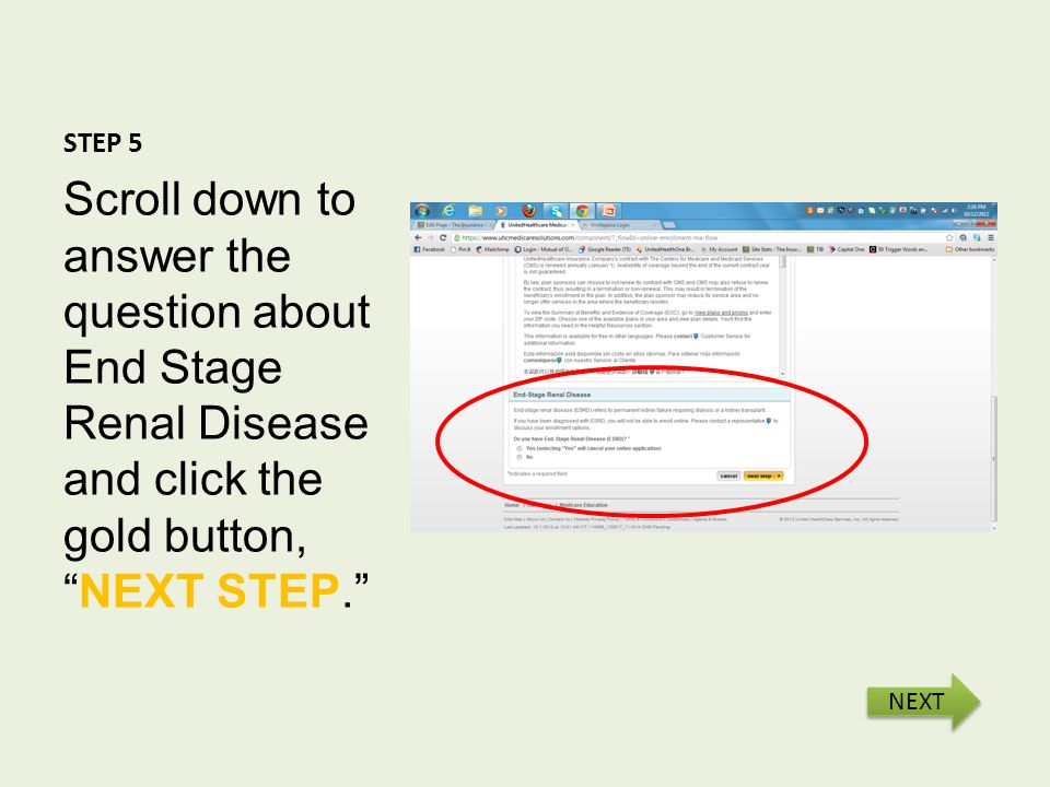 STEP 5 Scroll down to answer the question about End Stage Renal Disease and click the gold button, NEXT STEP. NEXT