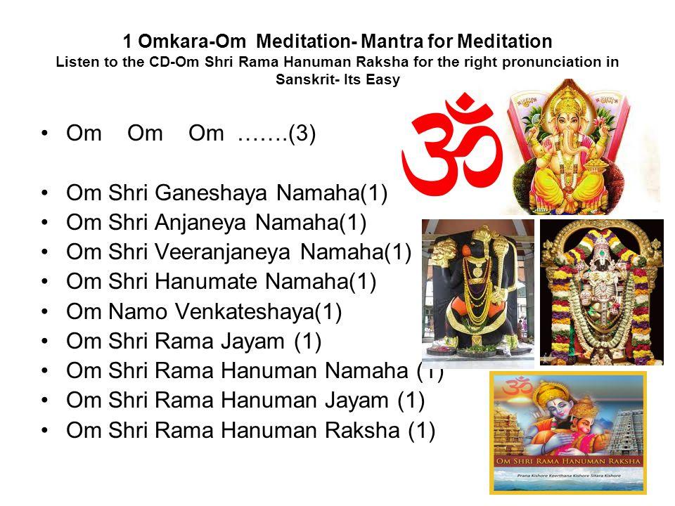1 Omkara-Om Meditation- Mantra for Meditation Listen to the CD-Om Shri Rama Hanuman Raksha for the right pronunciation in Sanskrit- Its Easy Om Om Om