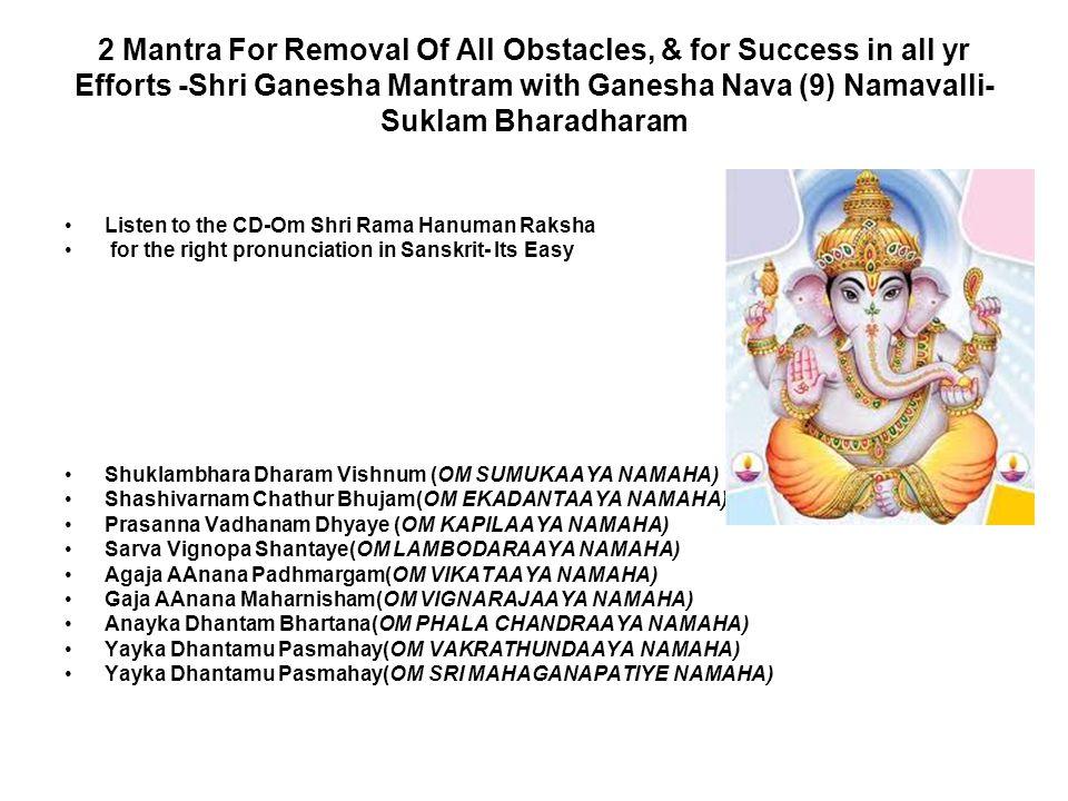 2 Mantra For Removal Of All Obstacles, & for Success in all yr Efforts -Shri Ganesha Mantram with Ganesha Nava (9) Namavalli- Suklam Bharadharam Liste