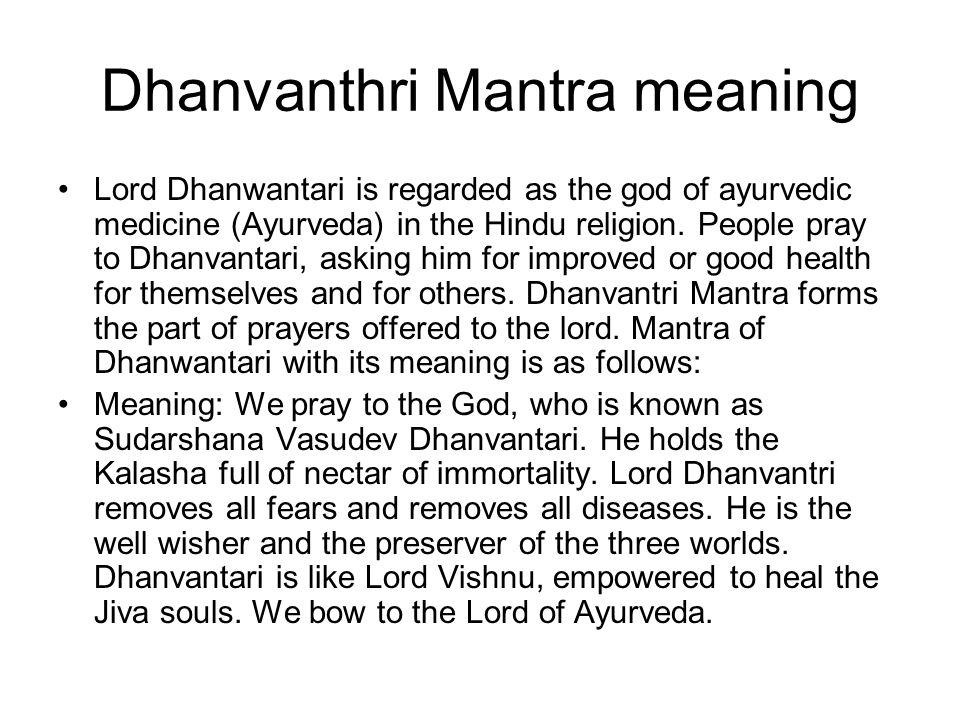 Dhanvanthri Mantra meaning Lord Dhanwantari is regarded as the god of ayurvedic medicine (Ayurveda) in the Hindu religion. People pray to Dhanvantari,