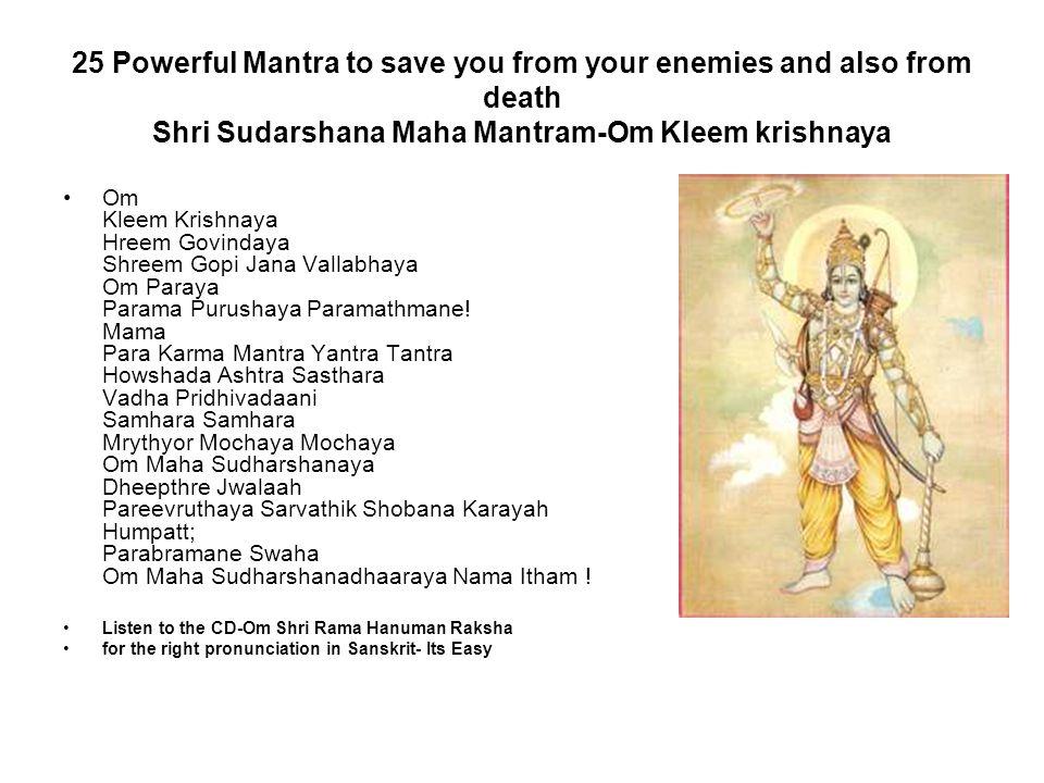 25 Powerful Mantra to save you from your enemies and also from death Shri Sudarshana Maha Mantram-Om Kleem krishnaya Om Kleem Krishnaya Hreem Govinday