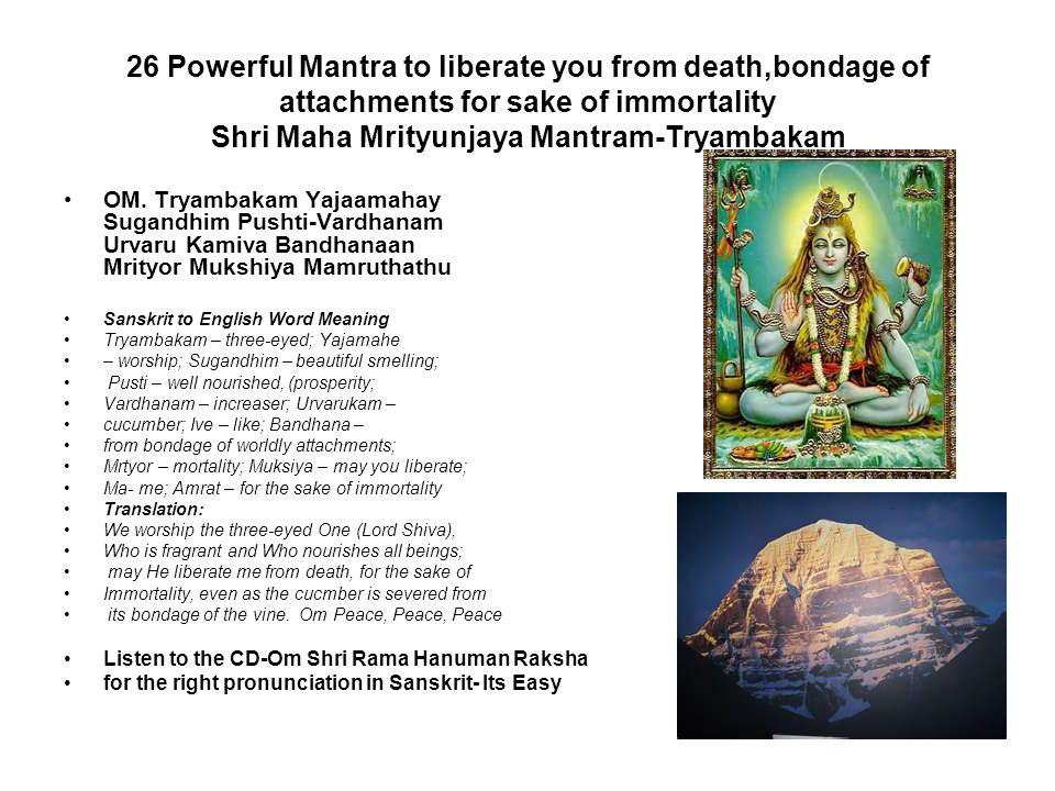 26 Powerful Mantra to liberate you from death,bondage of attachments for sake of immortality Shri Maha Mrityunjaya Mantram-Tryambakam OM. Tryambakam Y