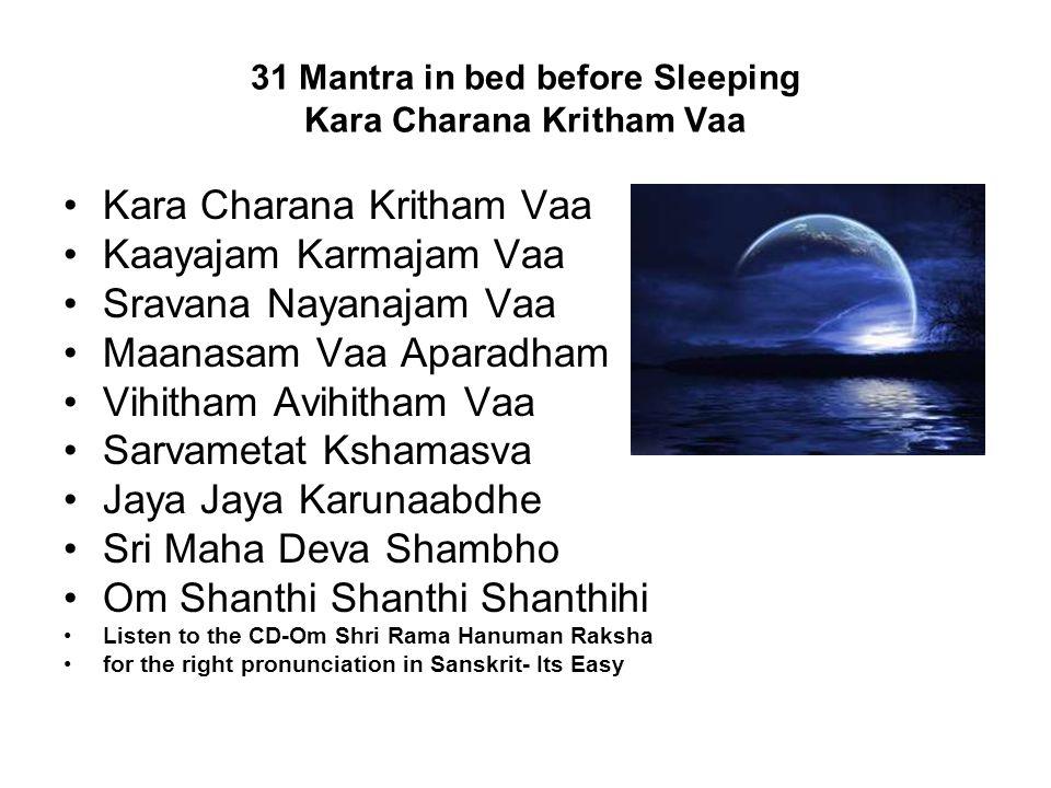 31 Mantra in bed before Sleeping Kara Charana Kritham Vaa Kara Charana Kritham Vaa Kaayajam Karmajam Vaa Sravana Nayanajam Vaa Maanasam Vaa Aparadham