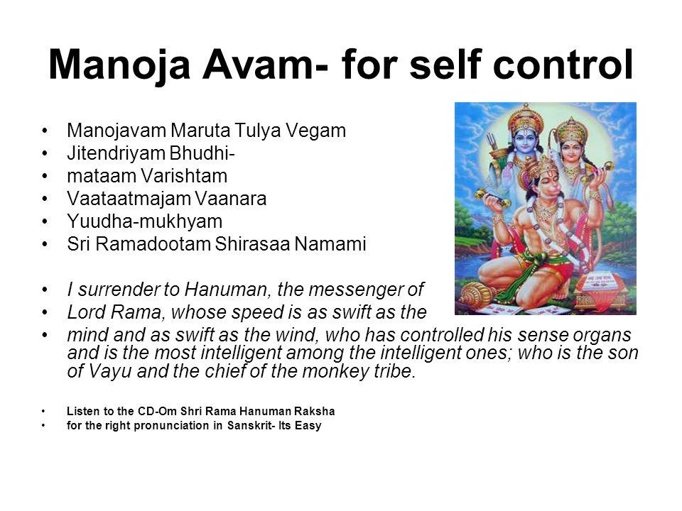 Manoja Avam- for self control Manojavam Maruta Tulya Vegam Jitendriyam Bhudhi- mataam Varishtam Vaataatmajam Vaanara Yuudha-mukhyam Sri Ramadootam Shi