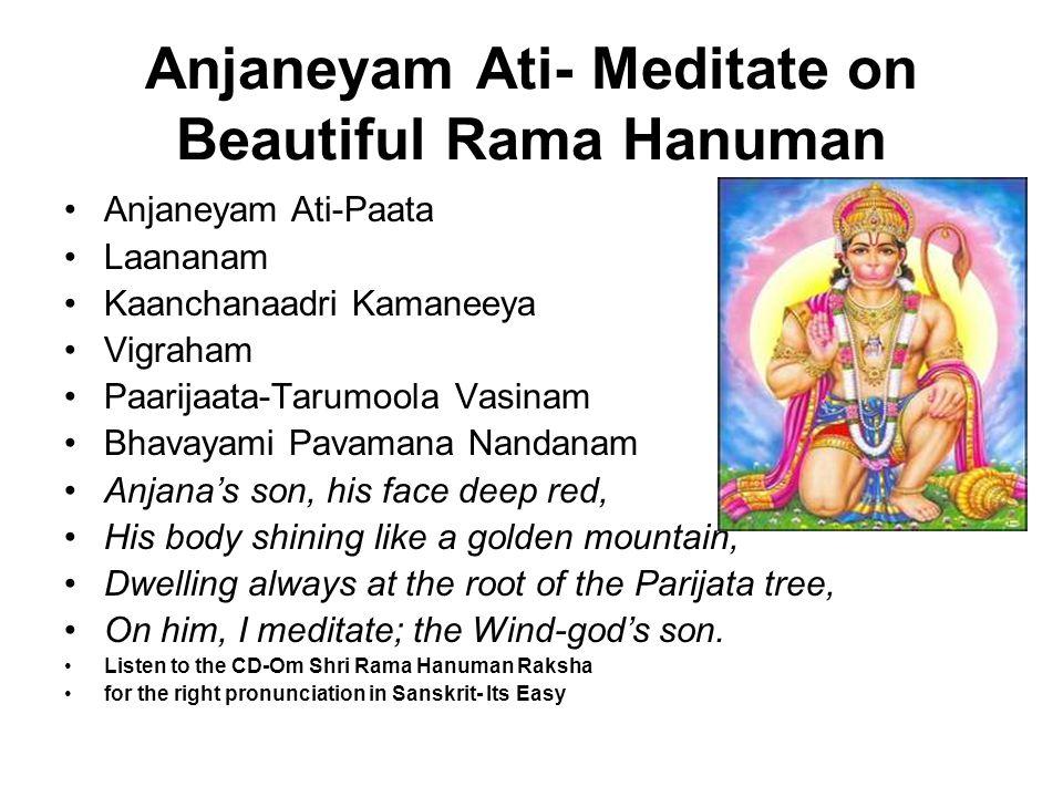 Anjaneyam Ati- Meditate on Beautiful Rama Hanuman Anjaneyam Ati-Paata Laananam Kaanchanaadri Kamaneeya Vigraham Paarijaata-Tarumoola Vasinam Bhavayami