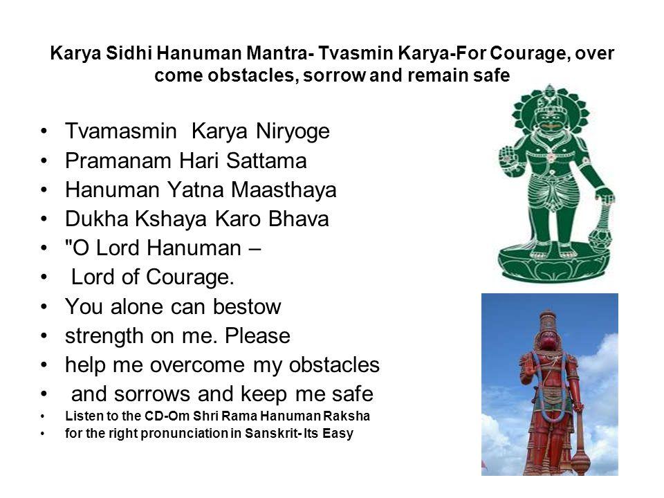 Karya Sidhi Hanuman Mantra- Tvasmin Karya-For Courage, over come obstacles, sorrow and remain safe Tvamasmin Karya Niryoge Pramanam Hari Sattama Hanum