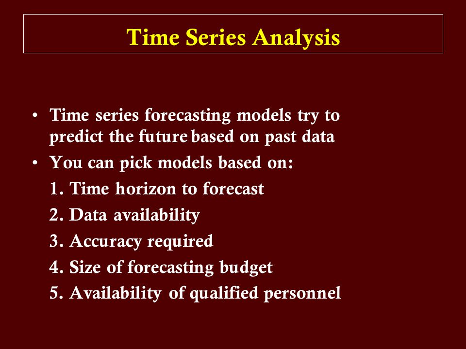 Time Series Analysis Time series forecasting models try to predict the future based on past data You can pick models based on: 1. Time horizon to fore