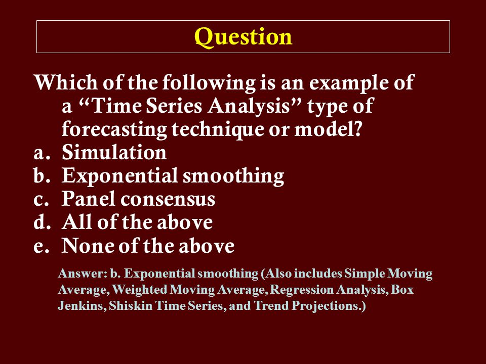 Question Which of the following is an example of a Time Series Analysis type of forecasting technique or model.