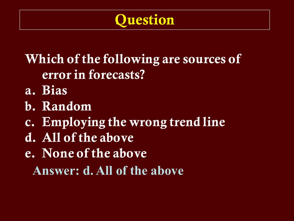 Question Which of the following are sources of error in forecasts.