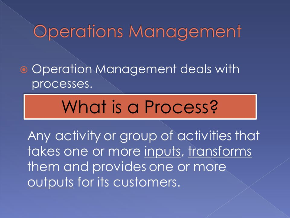  Operation Management deals with processes.What is a Process.