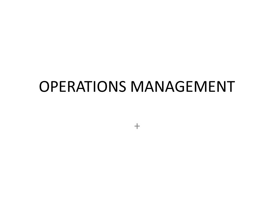 OPERATIONS MANAGEMENT +