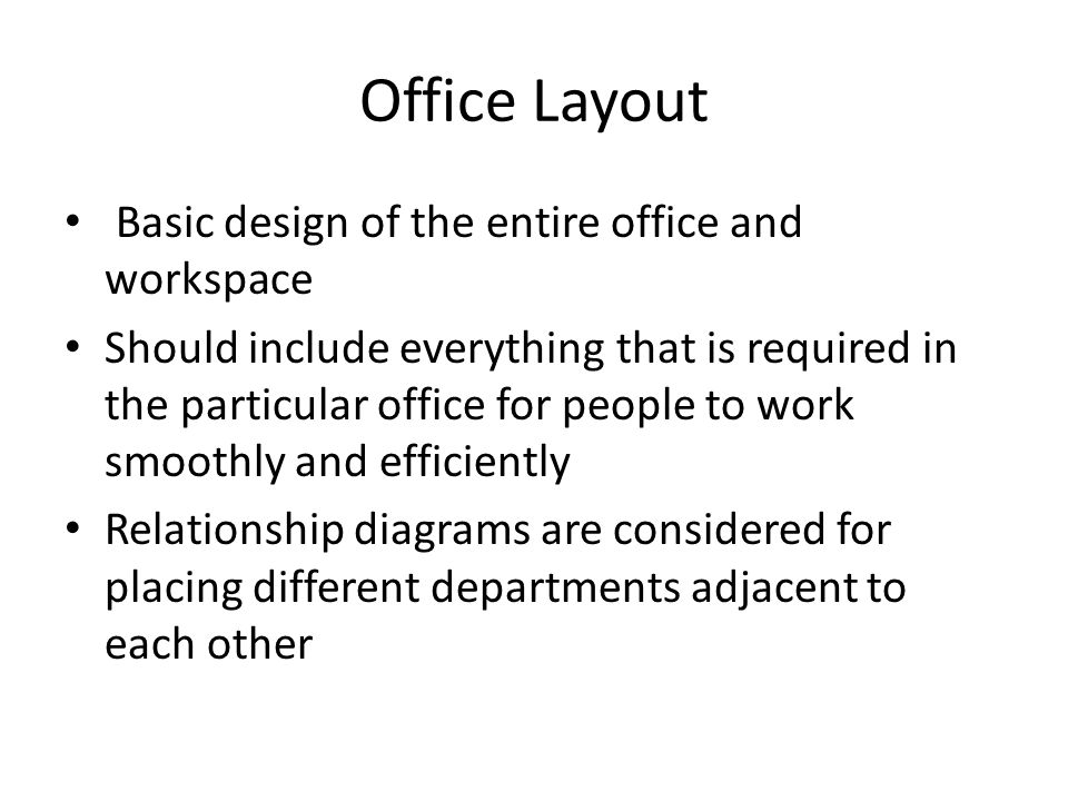 Office Layout Basic design of the entire office and workspace Should include everything that is required in the particular office for people to work s