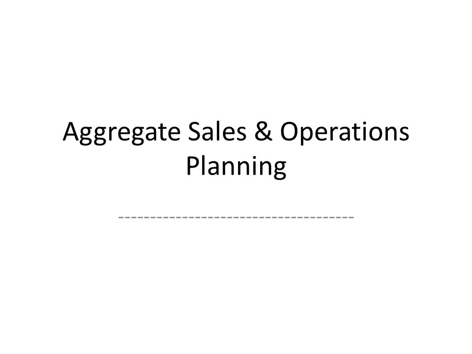 Aggregate Sales & Operations Planning -------------------------------------