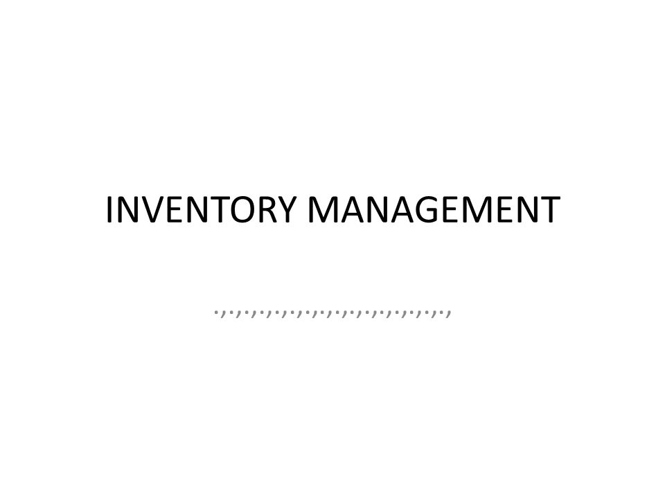 INVENTORY MANAGEMENT.,.,.,.,.,.,.,.,.,.,.,.,.,.,.,.,