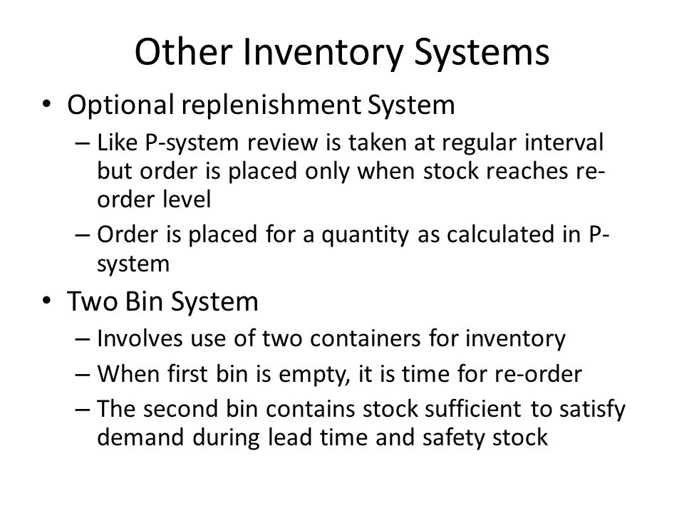 Other Inventory Systems Optional replenishment System – Like P-system review is taken at regular interval but order is placed only when stock reaches
