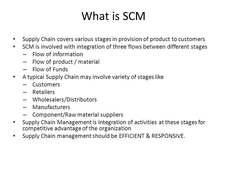 What is SCM Supply Chain covers various stages in provision of product to customers SCM is involved with integration of three flows between different