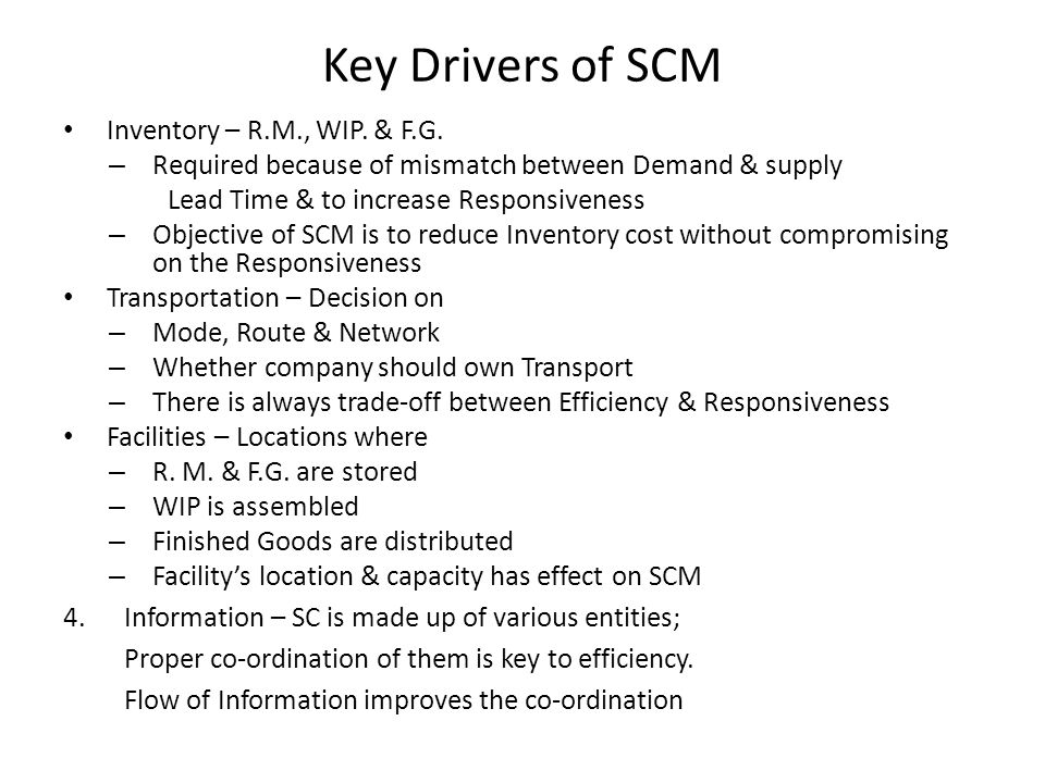 Key Drivers of SCM Inventory – R.M., WIP. & F.G. – Required because of mismatch between Demand & supply Lead Time & to increase Responsiveness – Objec