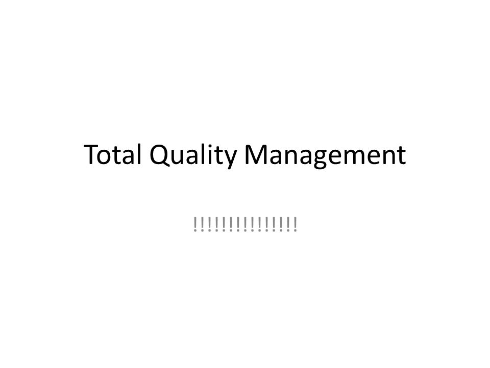 Total Quality Management !!!!!!!!!!!!!!!