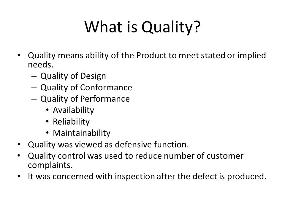 What is Quality? Quality means ability of the Product to meet stated or implied needs. – Quality of Design – Quality of Conformance – Quality of Perfo