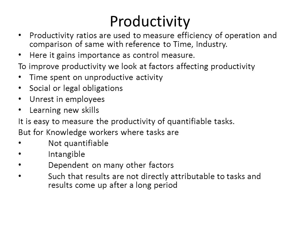 Productivity Productivity ratios are used to measure efficiency of operation and comparison of same with reference to Time, Industry. Here it gains im