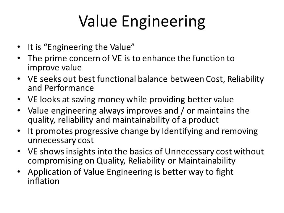 "Value Engineering It is ""Engineering the Value"" The prime concern of VE is to enhance the function to improve value VE seeks out best functional balan"