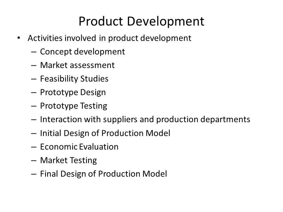 Activities involved in product development – Concept development – Market assessment – Feasibility Studies – Prototype Design – Prototype Testing – In