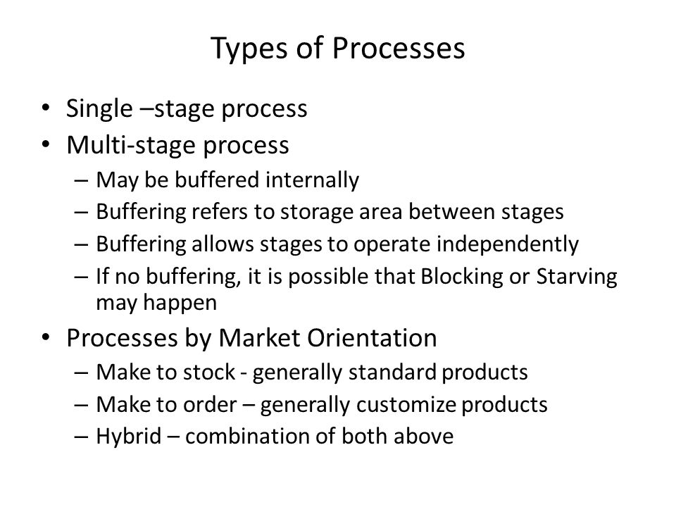 Types of Processes Single –stage process Multi-stage process – May be buffered internally – Buffering refers to storage area between stages – Bufferin